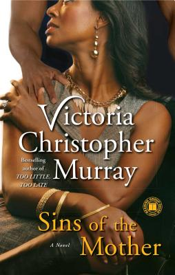 Click for more detail about Sins Of The Mother: A Novel by Victoria Christopher Murray