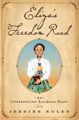 Click for more detail about Eliza's Freedom Road: An Underground Railroad Diary by Jerdine Nolen