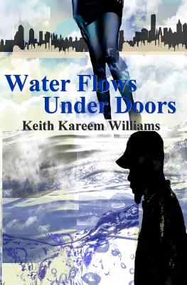Click for more detail about Water Flows Under Doors by Keith Kareem Williams