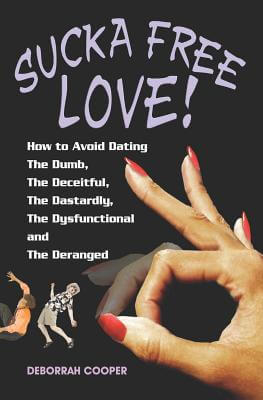 Click for more detail about Sucka Free Love -  How to Avoid Dating The Dumb, The Deceitful, The Dastardly, The Dysfunctional and The Deranged! by Deborrah Cooper
