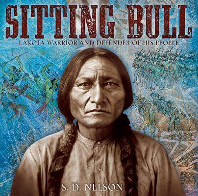 Click for more detail about Sitting Bull: Lakota Warrior and Defender of His People by S.D. Nelson