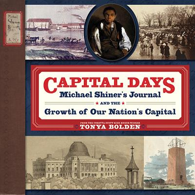 Click for more detail about Capital Days: Michael Shiner's Journal and the Growth of Our Nation's Capital by Tonya Bolden