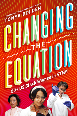 Click for more detail about Changing the Equation: 50+ US Black Women in STEM by Tonya Bolden