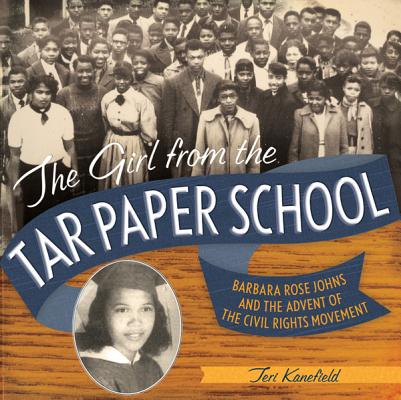 Click for more detail about The Girl from the Tar Paper School: Barbara Rose Johns and the Advent of the Civil Rights Movement by Teri Kanefield