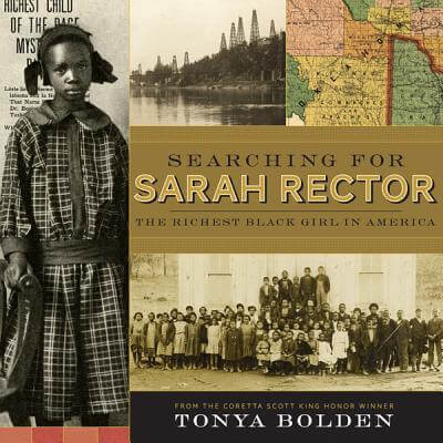 Click for more detail about Searching For Sarah Rector: The Richest Black Girl In America by Tonya Bolden