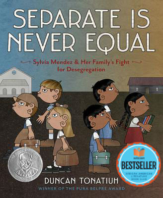 Click for more detail about Separate Is Never Equal: Sylvia Mendez and Her Family's Fight for Desegregation (Jane Addams Award Book (Awards)) by Duncan Tonatiuh