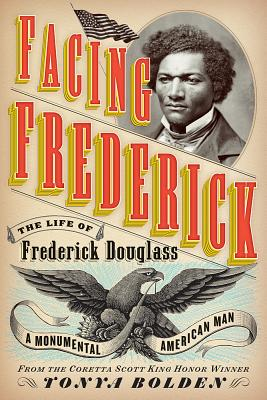 Click for a larger image of Facing Frederick: The Life of Frederick Douglass, a Monumental American Man