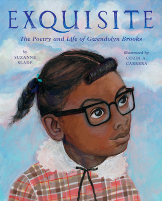 Click for more detail about Exquisite: The Poetry and Life of Gwendolyn Brooks by Suzanne Slade