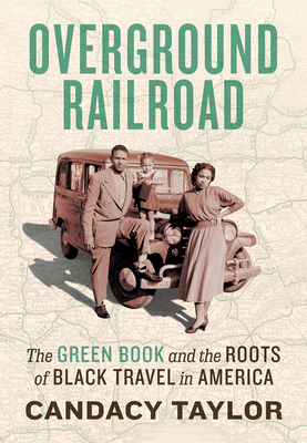 Click for more detail about Overground Railroad: The Green Book and the Roots of Black Travel in America by Candacy Taylor