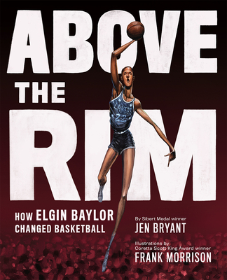 Book Cover Above the Rim: How Elgin Baylor Changed Basketball by Jen Bryant