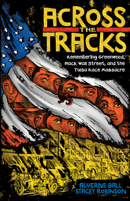 Book Cover Across the Tracks: Remembering Greenwood, Black Wall Street, and the Tulsa Race Massacre by Alverne Ball and Stacey Robinson