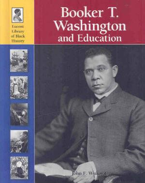 Click for more detail about Booker T. Washington and Education by John F. Wukovits