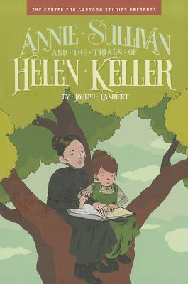 Click for a larger image of Annie Sullivan and the Trials of Helen Keller (Center for Cartoon Studies Presents)