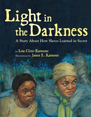 Click for more detail about Light in the Darkness: A Story about How Slaves Learned in Secret by Lesa Cline-Ransome