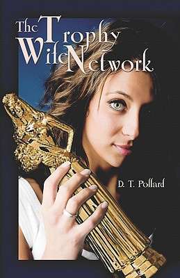 Click for more detail about The Trophy Wife Network by D.T. Pollard