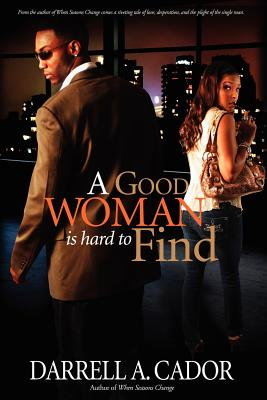 Click for more detail about A Good Woman Is Hard To Find by Darrell A Cador