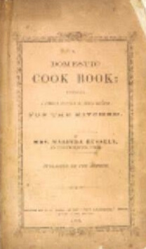 Click for more detail about A Domestic Cook Book: Containing a Careful Selection of Useful Receipts for the Kitchen by Malinda Russell