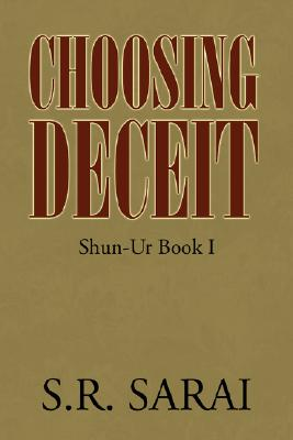 Click for a larger image of Choosing Deceit: Shun-Ur Book I