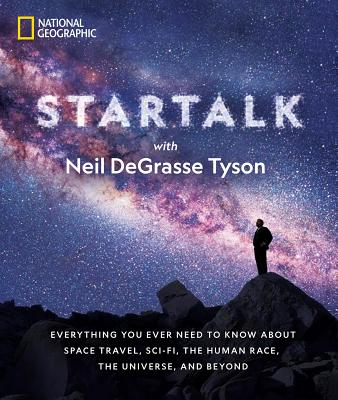 Click for more detail about StarTalk: Everything You Ever Need to Know About Space Travel, Sci-Fi, the Human Race, the Universe, and Beyond by Neil deGrasse Tyson