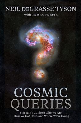 Click for more detail about Cosmic Queries: Startalk's Guide to Who We Are, How We Got Here, and Where We're Going by Neil deGrasse Tyson