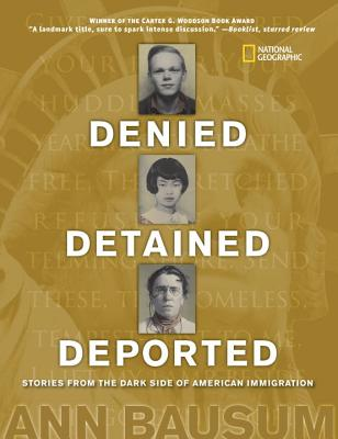 Click for more detail about Denied, Detained, Deported: Stories from the Dark Side of American Immigration by Ann Bausum