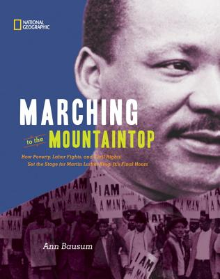 Click for more detail about Marching to the Mountaintop: How Poverty, Labor Fights and Civil Rights Set the Stage for Martin Luther King Jr's Final Hours by Ann Bausum