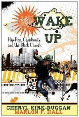 Book Cover Wake Up: Hip-Hop, Christianity, and the Black Church by Cheryl A. Kirk-Duggan and Marlon F. Hall