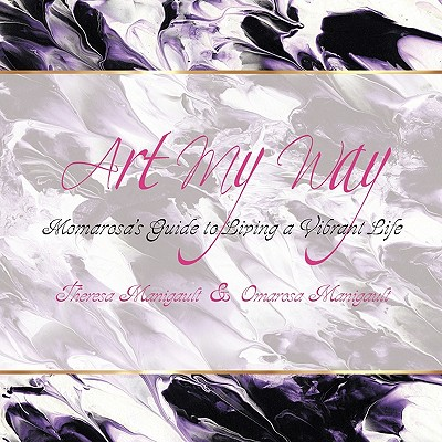 Click for more detail about Art My Way: Momarosa's Guide to Living a Vibrant Energetic Life by Omarosa Manigault Newman and Theresa M. Manigault