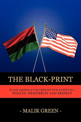 Click for more detail about The Black-Print: Black America's Blueprint For Achieving Wealth, Prosperity And Respect by Malik Green