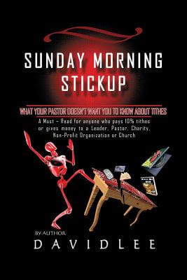 Click for more detail about Sunday Morning Stickup: What Your Pastor Doesn't Want You to Know about Tithes   by David Lee