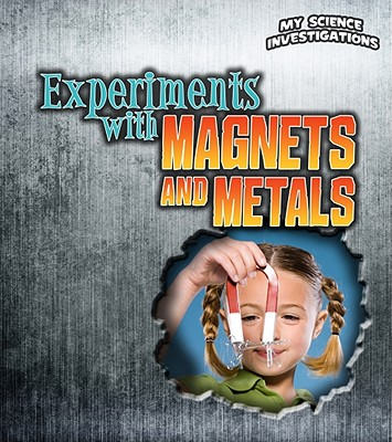 Click for more detail about Experiments with Magnets and Metals (My Science Investigations) by Christine Taylor Butler