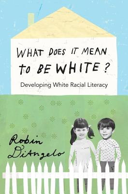 Click for more detail about What Does It Mean to Be White?; Developing White Racial Literacy by Robin DiAngelo
