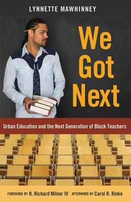 Click for more detail about We Got Next; Urban Education and the Next Generation of Black Teachers by Lynnette Mawhinney