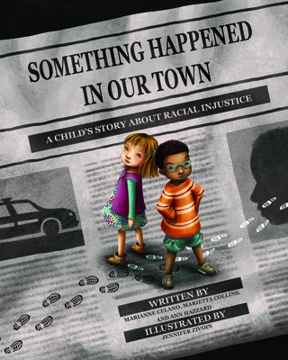 Click for more detail about Something Happened in Our Town: A Child's Story about Racial Injustice by Ann Hazzard, Marianne Celano, and Marietta Collins
