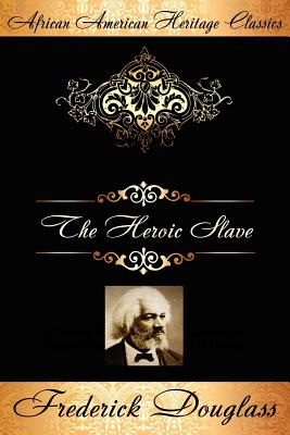 Book Cover The Heroic Slave: A Thrilling Narrative of the Adventures of Madison Washington by Frederick Douglass