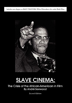 Click for more detail about Slave Cinema: The Crisis of the African-American in Film by Andre Seewood