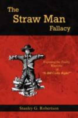 Click for more detail about The Straw Man Fallacy: Exposing the Faulty Rhetoric Of, Is Bill Cosby Right? by Stanley G. Robertson