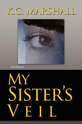 Click for more detail about My Sister's Veil by K C. Marshall