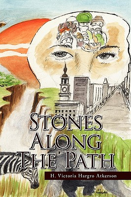 Click for more detail about Stones Along The Path by H. Victoria Hargro Atkerson