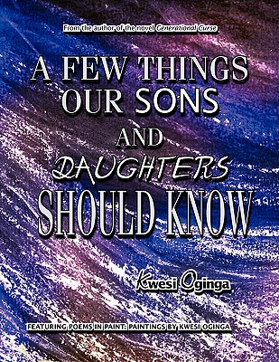 Click for more detail about A Few Things Our Sons and Daughters Should Know by Kwesi Oginga