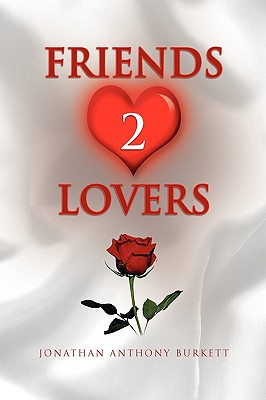 Click for more detail about Friends 2 Lovers by Jonathan Anthony Burkett
