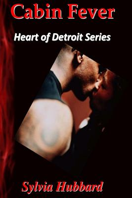Book Cover Cabin Fever: Heart Of Detroit Series by Sylvia Hubbard
