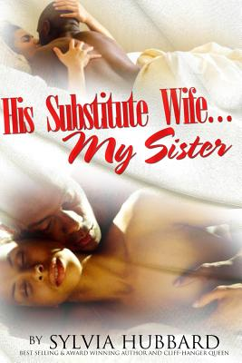 Click for more detail about His Substitute Wife… My Sister by Sylvia Hubbard