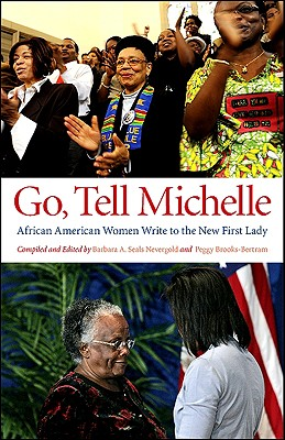 Click for more detail about Go, Tell Michelle: African American Women Write To The New First Lady by Barbara A. Seals Nevergold and Peggy Brooks-Bertram