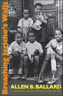 Click for more detail about Breaching Jericho's Walls: A Twentieth-Century African American Life by Allen Ballard