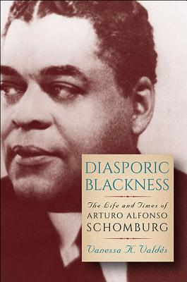 Click for more detail about Diasporic Blackness: The Life and Times of Arturo Alfonso Schomburg by Vanessa K. Valdés
