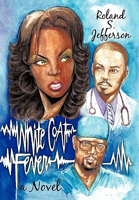 Click for more detail about White Coat Fever:  A Novel by Roland S. Jefferson