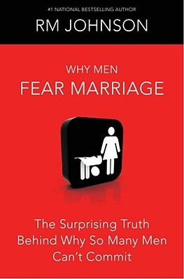 Click for a larger image of Why Men Fear Marriage: The Surprising Truth Behind Why So Many Men Can't Commit