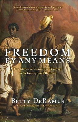 Click for more detail about Freedom by Any Means: True Stories of Cunning and Courage on the Underground Railroad by Betty DeRamus