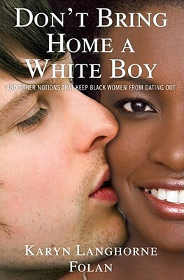 Click for more detail about Don't Bring Home A White Boy: And Other Notions That Keep Black Women From Dating Out by Karyn Langhorne Folan